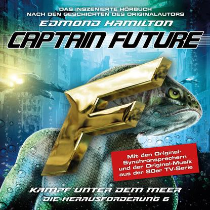 Edmond Hamilton Captain Future, Die Herausforderung, Folge 6: Kampf unter dem Meer edmond hamilton captain future der sternenkaiser folge 2 die macht des sternenkaisers