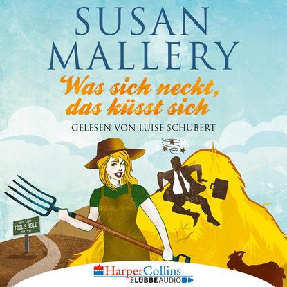 Susan Mallery Was sich neckt, das küsst sich - Fool's Gold, Teil 7 (Ungekürzt) susan mallery mistelzweig und weihnachtsküsse fool s gold novelle ungekürzt