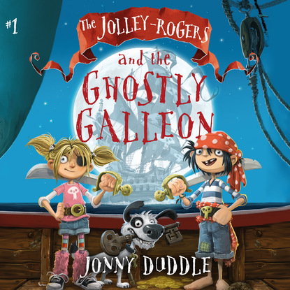 Jonny Duddle The Jolley-Rogers and the Ghostly Galleon - The Jolley-Rogers, Book 1 (Unabridged) j h rogers the star