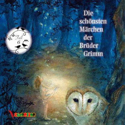 Jakob Grimm Die schönsten Märchen der Brüder Grimm, Teil 6 (Ungekürzt) jakob grimm die schönsten märchen der brüder grimm teil 7