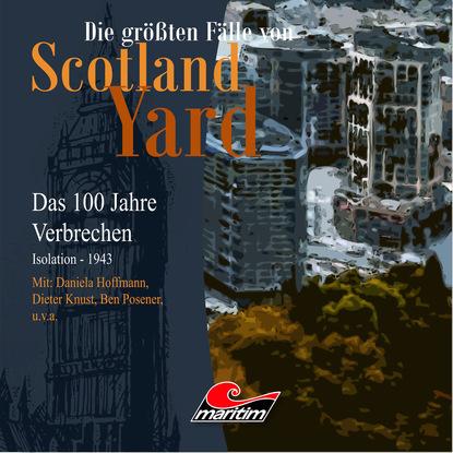 Andreas Masuth Die größten Fälle von Scotland Yard - Das 100 Jahre Verbrechen, Folge 23: Isolation - 1943 andreas masuth die größten fälle von scotland yard folge 5 sein letzter fall