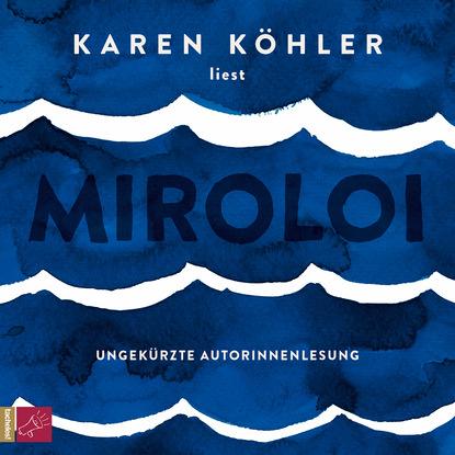 Фото - Karen Köhler Miroloi (Ungekürzt) werner köhler crinellis kalter schatten