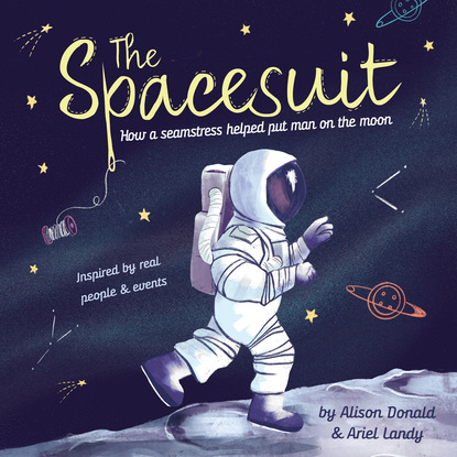 Alison Donald The Spacesuit - How a Seamstress Helped Put Man on the Moon (Unabridged) on the moon