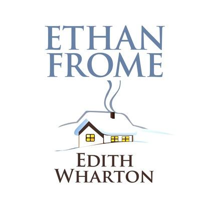 Edith Wharton Ethan Frome (Unabridged) edith wharton ethan frome