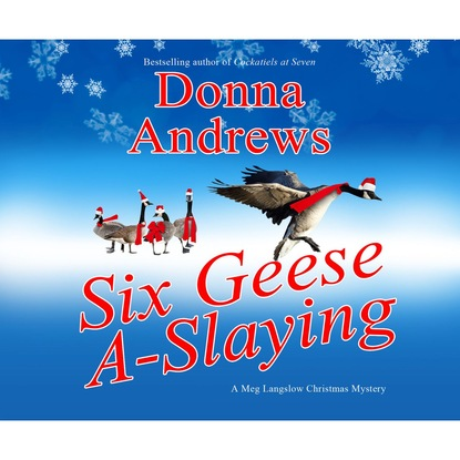 Donna Andrews Six Geese A-Slaying - A Meg Langslow Mystery 10 (Unabridged) donna andrews some like it hawk a meg langslow mystery book 14 unabridged