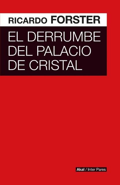 Ricardo Forster El derrumbe del Palacio de Cristal el cuento que nunca acaba сказка которая никогда не кон… isbn 9785992505580