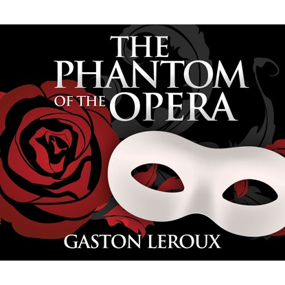 Гастон Леру The Phantom of the Opera (Unabridged)