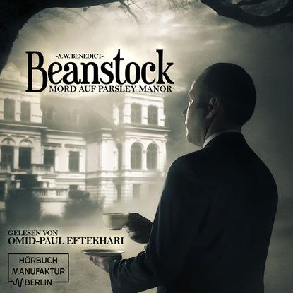 A. W. Benedict Mord auf Parsley Manor - Beanstock, Band 1 (ungekürzt) lena johannson mord auf dem dornbusch ein hiddensee krimi ungekürzt