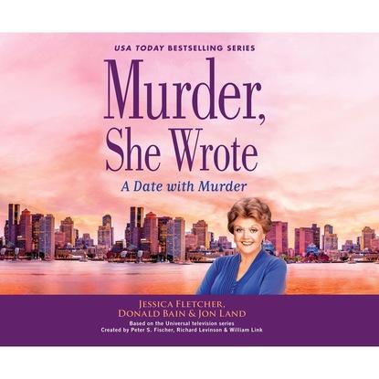 Jon Land A Date with Murder - Murder, She Wrote 47 (Unabridged) jon land the murder of twelve murder she wrote book 51 unabridged