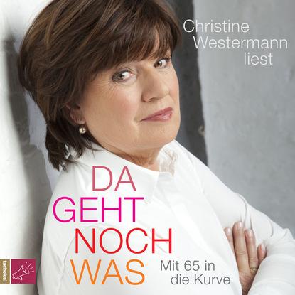 louie giglio ich werde dich nie verlassen gott Christine Westermann Da geht noch was - Mit 65 in die Kurve (ungekürzt)