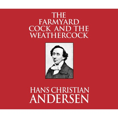 Ганс Христиан Андерсен The Farmyard Cock and the Weathercock (Unabridged) lewis foreman 33 fairy tales of puppies and kittens part 3 startrek