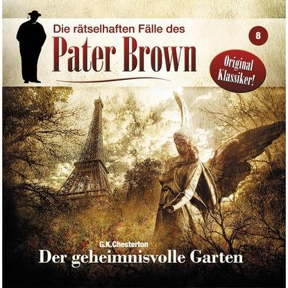 Markus Winter Die rätselhaften Fälle des Pater Brown, Folge 8: Der geheimnisvolle Garten markus winter die rätselhaften fälle des pater brown folge 5 das seltsame verbrechen des john boulnois