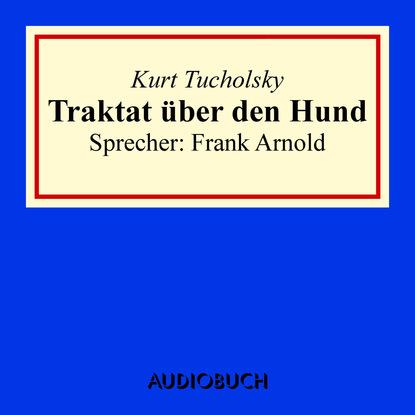 kurt tucholsky traktat über den hund Kurt Tucholsky Traktat über den Hund