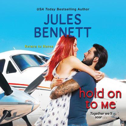 Jules Bennett Hold On to Me - Return to Haven, Book 3 (Unabridged) nina bocci meet me on love lane hopeless romantics book 2 unabridged