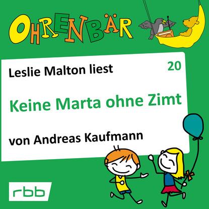 Andreas Kaufmann Ohrenbär - eine OHRENBÄR Geschichte, Folge 20: Keine Marta ohne Zimt (Hörbuch mit Musik)