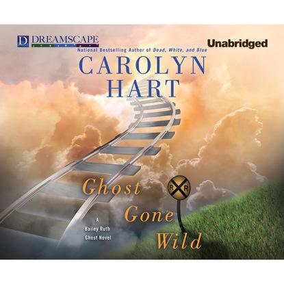 Carolyn Hart Ghost Gone Wild - A Bailey Ruth Ghost Novel 4 (Unabridged) josephine hart damage unabridged