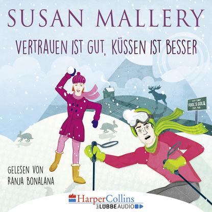 Susan Mallery Vertrauen ist gut, Küssen ist besser (Gekürzt) susan mallery küssen ist die beste medizin fool s gold teil 5 ungekürzt