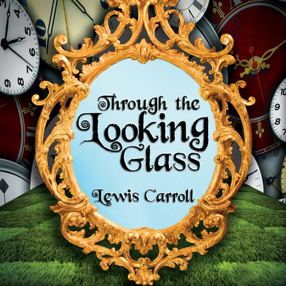 Lewis Carroll Through the Looking Glass - Alice 2 (Unabridged) lewis carroll alice imedemaal