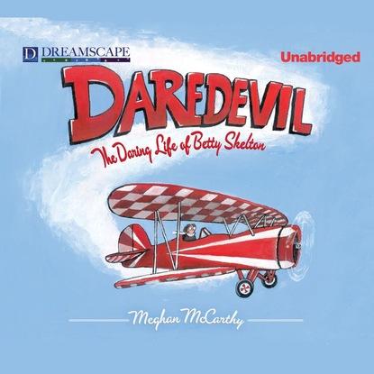 Meghan McCarthy Daredevil - The Daring Life of Betty Skelton (Unabridged) daredevil