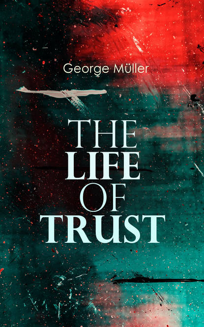 Фото - George Muller The Life of Trust george muller a narrative of some of the lord s dealings with george müller vol 1 4