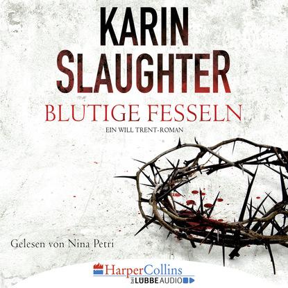 Karin Slaughter Blutige Fesseln - Ein Will Trent-Roman (Ungekürzt) karin slaughter belladonna grant county reihe teil 1 ungekürzt