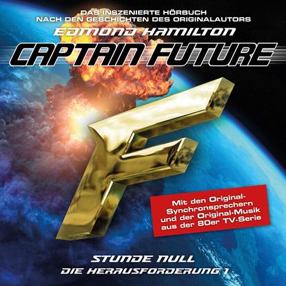 Edmond Hamilton Captain Future, Die Herausforderung, Folge 1: Stunde Null edmond hamilton captain future der sternenkaiser folge 2 die macht des sternenkaisers
