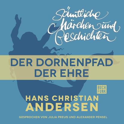 Ганс Христиан Андерсен H. C. Andersen: Sämtliche Märchen und Geschichten, Der Dornenpfad der Ehre морган райс ehre wem ehre gebührt
