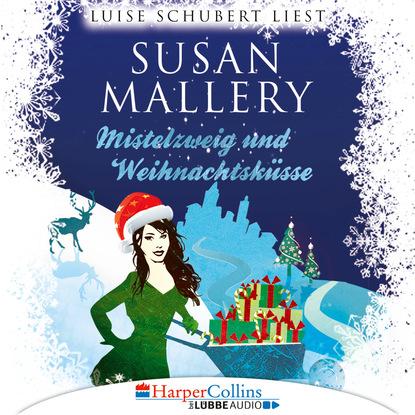 Susan Mallery Mistelzweig und Weihnachtsküsse - Fool's Gold Novelle (Ungekürzt) susan mallery mit küssen und nebenwirkungen fool s gold novelle ungekürzt