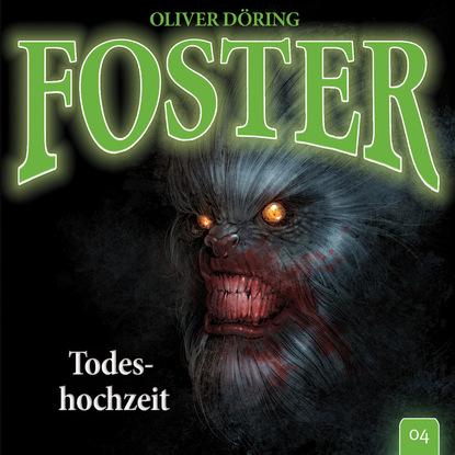 Oliver Döring Foster, Folge 4: Todeshochzeit (Oliver Döring Signature Edition) oliver döring end of time folge 5 fremde erinnerung oliver döring signature edition