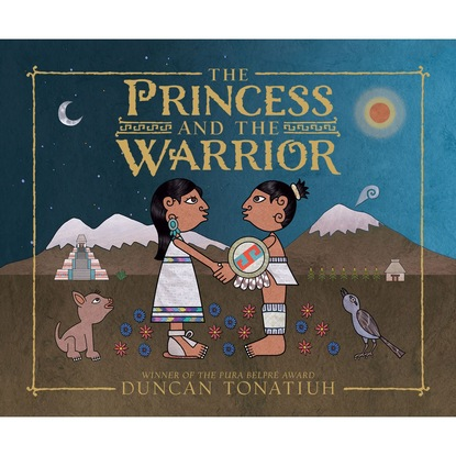 Duncan Tonatiuh The Princess and the Warrior - A Tale of Two Volcanoes (Unabridged) paul vidich the coldest warrior unabridged