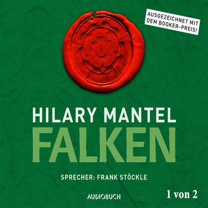 Фото - Hilary Mantel Falken, Teil 1 von 2 - Thomas Cromwell, Band 2 (Ungekürzt) hilary mantel bring up the bodies