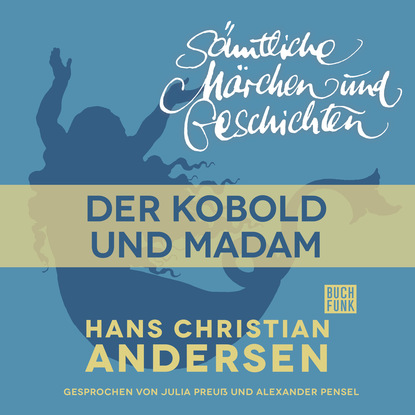 Hans Christian Andersen H. C. Andersen: Sämtliche Märchen und Geschichten, Der Kobold und Madam hans christian andersen gebrüder grimm der froschkönig und weitere märchen