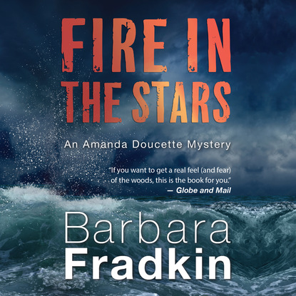 Barbara Fradkin Fire in the Stars - An Amanda Doucette Mystery, Book 1 (Unabridged) barbara fradkin beautiful lie the dead