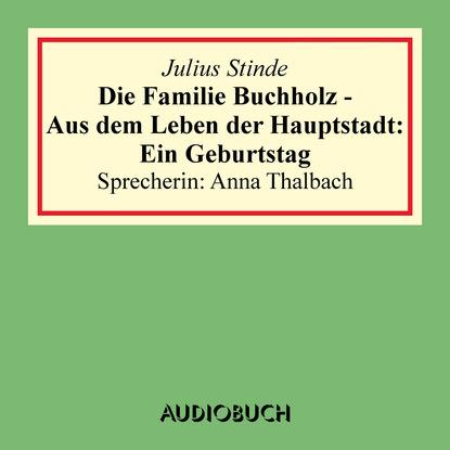 Julius Stinde Die Familie Buchholz - Aus dem Leben der Hauptstadt: Ein Geburtstag недорого