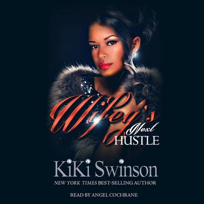KiKi Swinson Wifey's Next Hustle - Wifey's Next Hustle 1 (Unabridged)