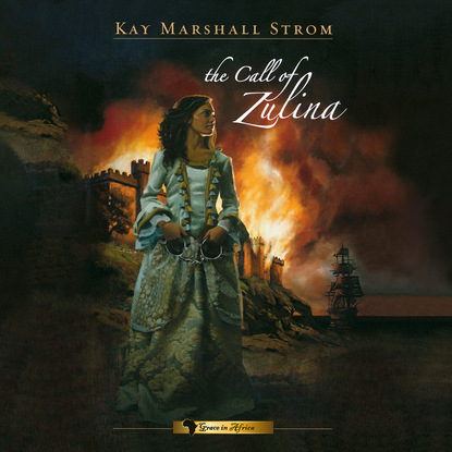 Kay Marshall Strom The Call of Zulina - Grace in Africa 1 (Unabridged) kay marshall strom the triumph of grace grace in africa 3 unabridged