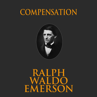 Ralph Waldo Emerson Compensation (Unabridged)