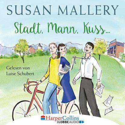 Susan Mallery Stadt, Mann, Kuss - Fool's Gold, Teil 1 (Ungekürzt) susan mallery mit küssen und nebenwirkungen fool s gold novelle ungekürzt