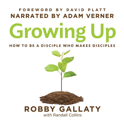 Robby Gallaty Ph.D. Growing Up - How to Be a Disciple Who Makes Disciples (Unabridged) недорого