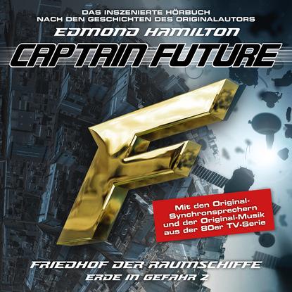 Edmond Hamilton Captain Future, Erde in Gefahr, Folge 2: Friedhof der Raumschiffe edmond hamilton captain future der sternenkaiser folge 2 die macht des sternenkaisers