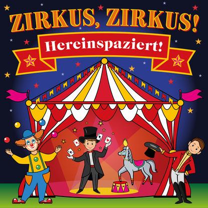 Peter Huber J. Zirkus, Zirkus - Hereinspaziert! - Spannende Geschichten und lustige Kinderlieder (Hörspiel mit Musik) недорого
