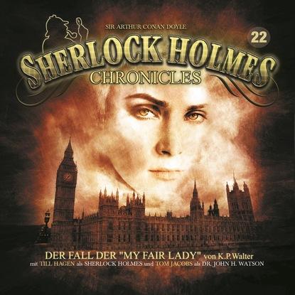 K. P. Walter Sherlock Holmes Chronicles, Folge 22: Der Fall der My Fair Lady k p walter sherlock holmes chronicles folge 13 der fall buffalo bill