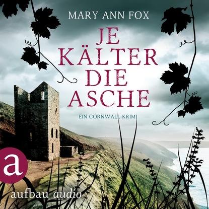 Mary Ann Fox Je kälter die Asche - Mags Blake - Ein Cornwall-Krimi, Band 3 (Ungekürzt) mary ann fox je dunkler das grab mags blake ein cornwall krimi band 2 ungekürzt