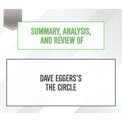 Фото - Start Publishing Notes Summary, Analysis, and Review of Dave Eggers's The Circle (Unabridged) start publishing notes summary analysis and review of eric barker s barking up the wrong tree unabridged