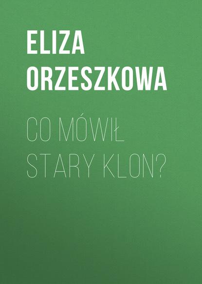 Eliza Orzeszkowa Co mówił stary klon? недорого