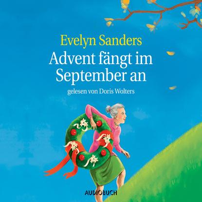 Фото - Evelyn Sanders Advent fängt im September an (Gekürzt) aug beck jubel kalender zur erinnerung an die volkerschlacht bei leipzig vom 16 19