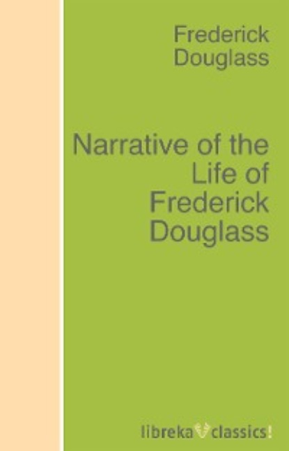 Frederick Douglass Narrative of the Life of Frederick Douglass frederick douglass frederick douglass all 3 memoirs in one volume