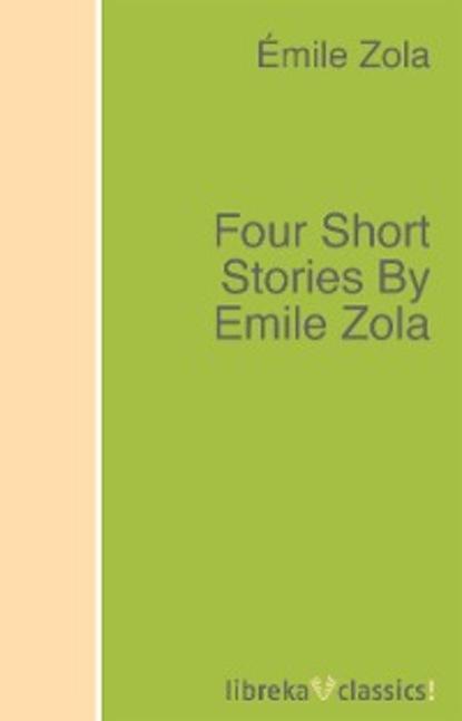 Emile Zola Four Short Stories By Emile Zola august nemo masters of prose émile zola