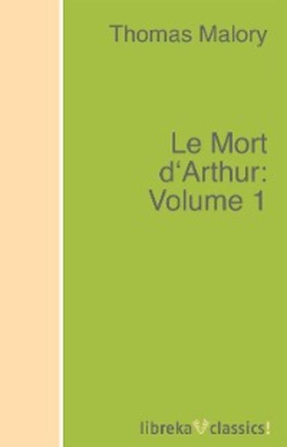 Thomas Malory Le Mort d'Arthur: Volume 1 mort