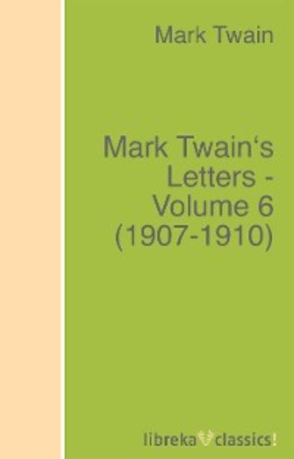Mark Twain Mark Twain's Letters - Volume 6 (1907-1910) недорого